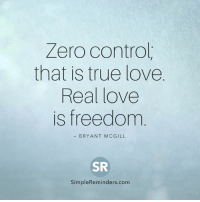 <3 SimpleReminders.com: Zero control  that is true love  Real love  is freedom  BRYANT MCGILL  SR  Simple Reminders com <3 SimpleReminders.com