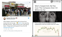 market capitalization: ZeroHedge  8  Nike's Kaepernick Ad Has  Cost The Company Over $4  Billion So Far  墙番  Rebekah Worsham  @RebekahWorsham  Believe in something  Even if it means sacrificing everything.  What happens when the left calls for boycott but  America has had enough eelnNOut now reporting  RECORD business. Better retreat to your safe spaces,  Dems. Things aren't looking good for you this fall.  #RedWaveRising2018  7:16 AM -Sep 1, 2018  That is a loss of over $4 billion in market  capitalization since the market close on Friday...  804  436 people are talking about this  NKE,20Min  NM