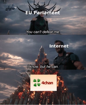 4chan, Dank, and Internet: @Zholotoi  EU Parlament  You can't defeat me  Internet  I know, but he can,  4chan Our secret weapon by Zholotoi MORE MEMES