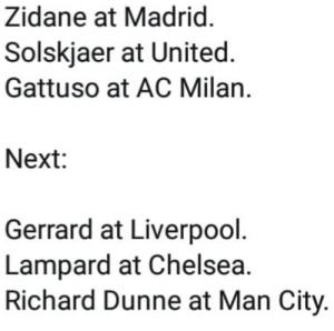 The return of the legends 😍: Zidane at Madrid  Solskjaer at United  Gattuso at AC Milan.  Next:  Gerrard at Liverpool  Lampard at Chelsea.  Richard Dunne at Man City The return of the legends 😍