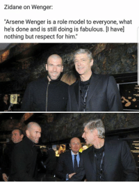 "Memes, Respect, and Arsene Wenger: Zidane on Wenger:  ""Arsene Wenger is a role model to everyone, what  he's done and is still doing is fabulous. [I have]  nothing but respect for him."" #OneArseneWenger 👌"