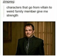 Family, Memes, and Weird: Zimpre  characters that go from villain to  weird family member give me  strength I'm actually missing Crowley. • • • ¥ . . . supernatural Cw supernaturalcw dean cas castiel sam sammy samwinchester deanwinchester bobbysinger angel demon demons monsters supernaturalvideo video destiel jared jensen misha jaredpadalecki mishacollins jensenackles