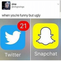 Memes, 🤖, and Ugly Niggas: zina  Onihgtwings  when you're funny but ugly  Snapchat  Twitter Give ugly niggas a chance😭😭