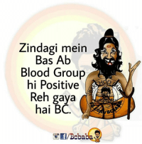 Memes, 🤖, and Blood: Zindagi mein  Bas Ab  Blood Group  hi Positive  Reh gaya  al  /Boba Baki sab Negative bcbaba