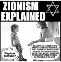 America, cnn.com, and Love: ZIONISM  Aaa.  A  EXPLAINED  BECAUSE WE ARE RULED BY AN ELITE  GROUP OF PSYCHOPATHS WHO OWN THE  BANKS THAT CONTROL THE GOVERNMENTS  AND MEDIA. THEY FUND BOTH SIDES OF  Why do we  WAR FOR PROFIT AND THEY MANUFACTURE  THE CONSENT OF THE PUBLIC THROUGH  have wars?  THE PROPAGANDA OF THE MEDIA. @Regrann from @army_anons - No more explanation needed I think it's enough.. FuckTheGovernment WeAreAnonymous Anonymous WW3 MissArmy_anons Army_anons CorruptedSystem CNN HumanRights Allah Islam MuslimBan WarCrimes Love BigPharma Saudi America Turkey Israel UnitedKingdom NATO UnitedNations Russia Korea Syria Iraq Libya FreePalestine BoycottIsrael.