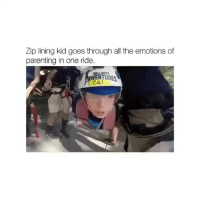 Girl Memes, All The, and One: Zip lining kid goes through all the emotions of  parenting in one ride.  VALLART  ENTURES  ca.l 😂
