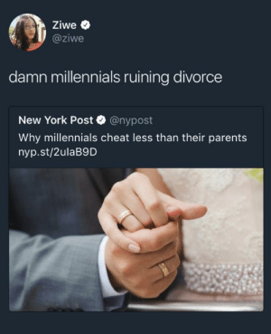 Stop having healthy relationships by hootersbutwithcats MORE MEMES: Ziwe  @ziwe  damn millennials ruining divorcee  New York Post @nypost  Why millennials cheat less than their parents  nyp.st/2ulaB9D Stop having healthy relationships by hootersbutwithcats MORE MEMES