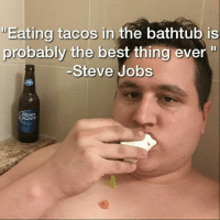 """My friend @jaycuddler is a funny guy.: """"Eating tacos in the bathtub is  probably the best thing ever  Steve Jobs My friend @jaycuddler is a funny guy."""