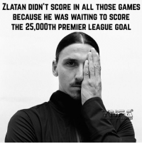 So we have had 25,000 goals since the Prem started. Most entertaining league in the world !: ZLATAN DION'T SCORE IN ALL THOSE GAMES  BECAUSE HE WAS WAITING TO SCORE  THE 25,000TH PREMIER LEAGUE GOAL So we have had 25,000 goals since the Prem started. Most entertaining league in the world !