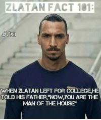 "Memes, Messi, and Barca: ZLATAN FACT 101:  WHEN ZLATAN LEFT FOR COLLEGEHE  TOLD HS FATHER,""Now,YOU ARE THE  MAN OF THE HOUSE"" Zlatan...😂 Credits:- Messi is my Idol, Barça is my Idolatry"