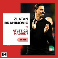 Memes, Zlatan Ibrahimovic, and Atletico: ZLATAN  IBRAHIMOVIC  TO  ATLETICO  MADRID?  EFREE  SPORT  B R Atletico Madrid are interested in signing zlatan Would you want him to leave