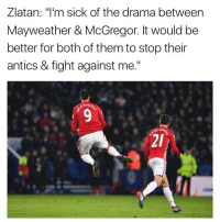 """Zlatan😂😂: Zlatan  m sick of the drama between  Mayweather & McGregor. It would be  better for both of them to stop their  antics & fight against me.""""  MIMOL Zlatan😂😂"""