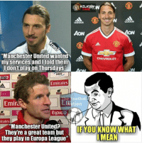 """Memes, Manchester United, and Chevrolet:  #ZLATAN N  adidas  ACON  AON  """"Manchester United wanted  CHEVROLET  my services and I told  them  don't play on Thursdays""""  HEK  HD1  Emirates  ootbal  Emir  tion  TIPICO  irates  """"Manchester United?  IF YOU KNOW WHAT  They're a great team but  MEAN  they play in Europa League"""""""