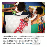 Blessed, Family, and Memes: zoesaldana Marco and I are elated to share the  news of the the birth of our son Zen. We  couldn't feel more blessed with the new E  addition to our family. #threeboys... oh boy!  iAALERALERT.COM ZoeSaldana welcomes her third son, Zen