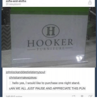 Hello, Hookers, and Memes: Zofia-and-sloths  sexy Slavin  HOOKER  FURNITURE  hn  christianmakesjokes:  hello yes, would like to purchase one night stand.  CAN WE ALL JUST PAUSE AND APPRECIATE THIS PUN  1A9 A15 rotas I cant believe this store is named hooker 😂😭, SMASH that like for this amazing pun 👊♥️