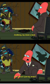 Zoidberg, lay down a beat.  How about I just lay down?