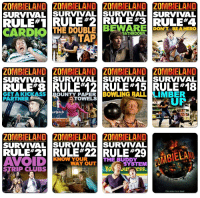 """Zombieland, Bowling, and Paper: ZOMBIELAND ZOMBIELAND ZOMBIELAND ZOMBIELAND  SURVIVAL SURVIVAL SURVIVAL SURVIVAL  RULE#TRULE #2 RULE #3 RULE#4  DON'TBE AHERO  BATHROOMS  TAP  ZOMBIELAND ZOMBIELAND ZOMBIELAND ZOMBIELAND  SURVIVAL SURVIVAL SURVIVALSURVIVAL  RULE#8 RULE#12 RULE""""15 RULE#18  GETAKICKASS BOUNTY PAPER BOWLING BALL LIMBER  PARTNER  TOWELS  ZOMBIELAND ZOMBIELAND ZOMB ELAND  SURVIVAL SURVIVAL SURVIVAL  RULE# 21 RULE #22 RULE #29  KNOW YOUR  THE BUDDY  WAY OUT  SYSTEM  STRIP CLUBS  This place Is so dead"""