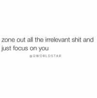 "Memes, Shit, and Focus: zone out all the irrelevant shit and  just focus on you  @QWORLDSTAR ""It's time to focus..."" 💯 @QWorldstar https://t.co/6XTT8v1UBq"