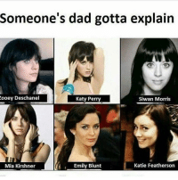 Blunts, Emily Blunt, and Kardashians: Zooey Deschanel  Someone's dad gotta explain  Katy Perry  Siwan Morris  Katie Featherson  Mia Kirshner  A, Emily Blunt 😂😂😂 @will_ent - - - - - - - - - text post textpost textposts relatable comedy humour funny kyliejenner kardashians hiphop follow4follow f4f kanyewest like4like l4l tumblr tumblrtextpost imweak lmao justinbieber relateable lol hoeposts memesdaily oktweet funnymemes hiphop bieber trump