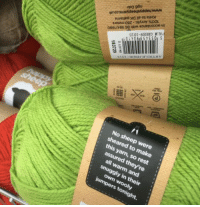 Anaconda, Fake, and Tumblr: zpo 96u  noorsuekdeeysiddeymmm  ut  IOT-NHD KTV  8  No sheep were  sheared to make  this yarn, so rest  all warm and  snuggly in their  own wooly  jumpers tonight. sabelmouse: This fake yarn is supposedly better for sheep. Aimed at people who don't know where wool comes from, it's 100% plastic. Yes, plastic. So any garment you wash will release microfibres into the sea. It'll never decompose. You're supposed to believe that sheep shearing is violent and cruel. There are imbeciles out there that work in an unprofessional manner while shearing, but that's not the case overall. Sheep don't suffer from having their fleece removed. Left on, the fleece can become a home for fly eggs and the subsequent maggots which can eat the sheep. Chemical treatments are available to prevent that happening. It's much better for the sheep, the land and the farmer to avoid chemical use. Don't be fooled. Wool is a sustainable material, one we should make more and better use of.