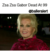 Concussion, Fail, and Memes: Zsa Zsa Gabor Dead At 99  @balleralert Zsa Zsa Gabor Dead At 99 - blogged by @eleven8 - ⠀⠀⠀⠀⠀⠀⠀⠀⠀ ⠀⠀⠀⠀⠀⠀⠀⠀⠀ Actress ZsaZsaGabor has passed away Sunday from a heart attack, reports say. ⠀⠀⠀⠀⠀⠀⠀⠀⠀ ⠀⠀⠀⠀⠀⠀⠀⠀⠀ Earlier this year, Gabor was rushed to the hospital after complaining of trouble breathing. She had been suffering from an infection from her feeding tube and had to have a doctor remove mucus from her throat. ⠀⠀⠀⠀⠀⠀⠀⠀⠀ ⠀⠀⠀⠀⠀⠀⠀⠀⠀ Zsa Zsa Gabor has dealt with several health issues over recent years. She was partially paralyzed in 2002 following a car accident, suffered a stroke in 2005, broke her right hip and suffered a concussion in 2010 and in 2011, had her right leg amputated after antibiotics failed to clear up an infection. She has not been seen in public in years. ⠀⠀⠀⠀⠀⠀⠀⠀⠀ ⠀⠀⠀⠀⠀⠀⠀⠀⠀ Zsa Zsa would have celebrated her 100th birthday in February. Our condolences to her friends and family.