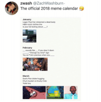 "Clothes, Drake, and Fam: zwash @ZachWashburn  The official 2018 meme calendar  January  Logan Paul live-streamed a dead body  H&M racist clothes line  Is your kid texting about?  February  sounds like if you slow it down  Change my mind"" sigrn  You so f*ckin precious when you  March  God's Plan drake hugging  Chum bucket vs Krusty Crab  Yodel boy Thank you all kale salad fam🥗 for making 2018 the best year ever and thank you to the memes for blessing us with so much fun. (Also thank you @zachwashburn for putting this together)"