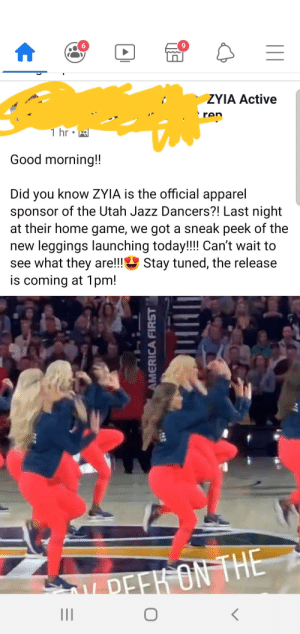 Not shocking that a team from Utah would be sponsored by an MLM: ZYIA Active  ren  1 hr  Good morning!!  Did you know ZYIA is the official apparel  sponsor of the Utah Jazz Dancers?! Last night  at their home game, we got a sneak peek of the  new leggings launching today!!!! Can't wait to  see what they are!!! Stay tuned, the release  is coming at 1pm!  DEEK ON THE  AMERICA FIRST  || Not shocking that a team from Utah would be sponsored by an MLM