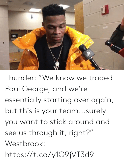 """Sports, Paul George, and Paul: Thunder: """"We know we traded Paul George, and we're essentially starting over again, but this is your team...surely you want to stick around and see us through it, right?""""  Westbrook: https://t.co/y1O9jVT3d9"""
