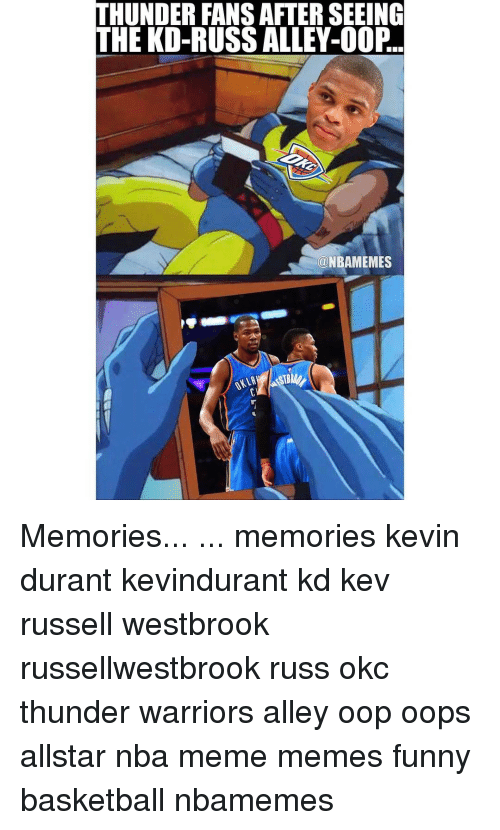 Basketball, Funny, and Kevin Durant: THUNDER FANSAFTER SEEING  THE KD-RUSS ALLEY-OOP  a NBAMEMES Memories... ... memories kevin durant kevindurant kd kev russell westbrook russellwestbrook russ okc thunder warriors alley oop oops allstar nba meme memes funny basketball nbamemes