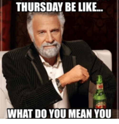 25+ Best Memes About Thirsty Thursday Image | Thirsty ...
