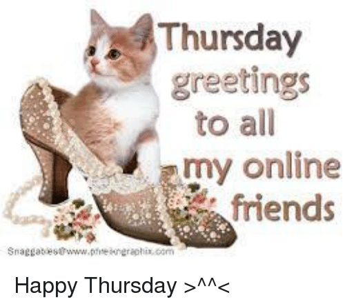 Thursday greetings to all my online friends snaggatoes0wwwpfse memes and online thursday greetings to all my online friends snaggatoes0 m4hsunfo
