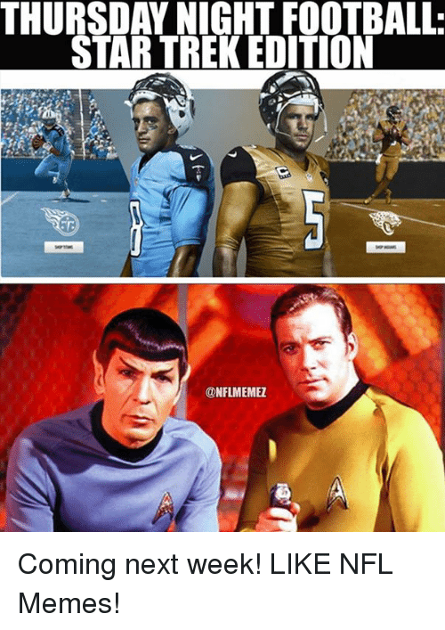 Thursday Night Football Star Trek Edition Conflimemez Coming Next Week Like Nfl Memes Football Meme On Me Me