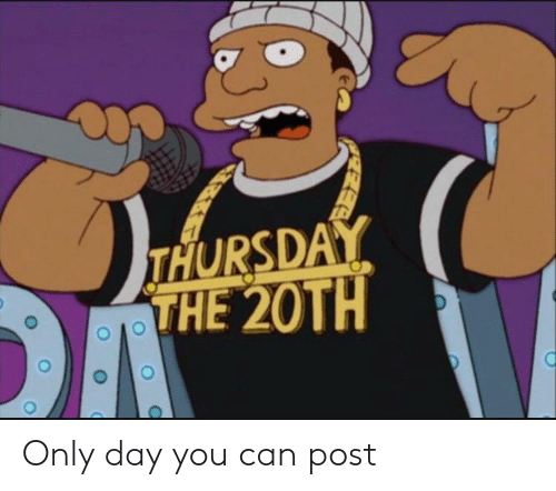Reddit, Can, and Day: THURSDAY  THE 20TH Only day you can post