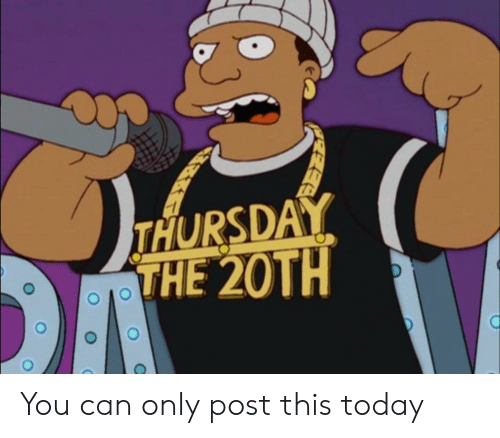 Reddit, Today, and Can: THURSDAY  THE 20TH You can only post this today