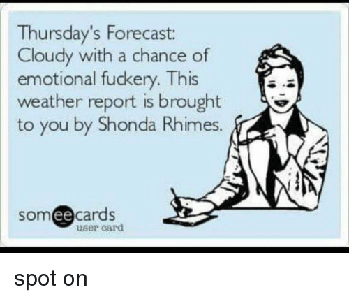 thursdays forecast cloudy with a chance of emotional fuckery this 11053832 25 best shonda rhimes memes shonda memes, aired memes, i like