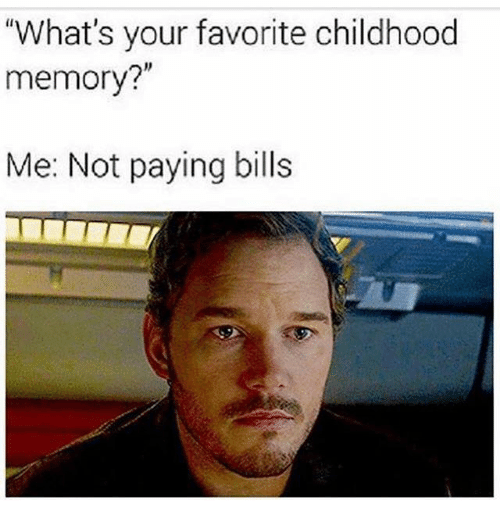 Ironic, Bills, and Memory: thWhat's your favorite childhood  memory?  Me: Not paying bills