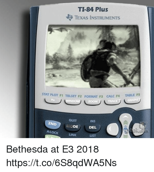 Video Games, Calc, and Link: TI-84 Plus  TEXAS INSTRUMENTS  TABLE FS  STAT PLOT F1 TBLSET F2 FORMAT F3 CAL  T F3 CALC F4  QUIT  INS  2ND MODE DEL  A-LOCK  LINK  LIST Bethesda at E3 2018 https://t.co/6S8qdWA5Ns