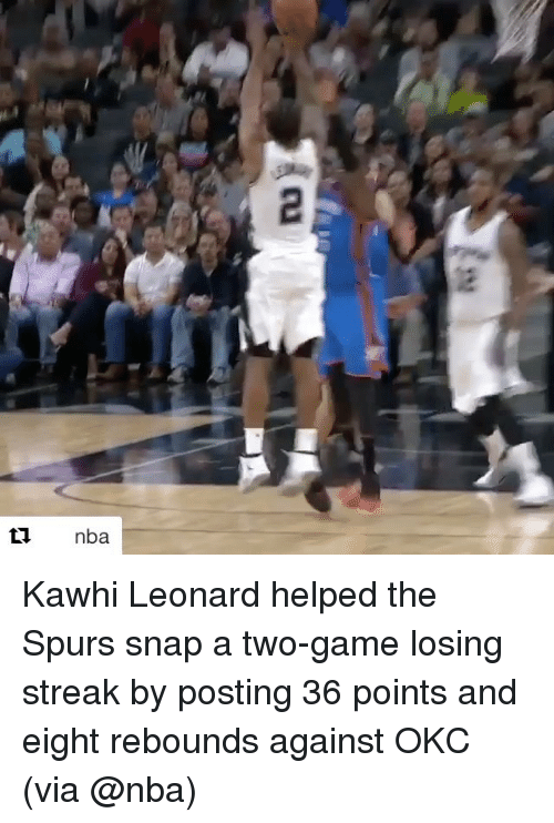 Sports, Kawhi Leonard, and Spur: ti nba Kawhi Leonard helped the Spurs snap a two-game losing streak by posting 36 points and eight rebounds against OKC (via @nba)