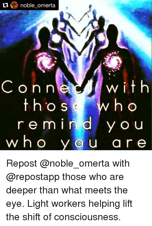 Memes, 🤖, and Eye: ti  noble omerta  with  Conn  h o  t h O S  r e m I n  d Y O u  who  O u a r e Repost @noble_omerta with @repostapp those who are deeper than what meets the eye. Light workers helping lift the shift of consciousness.