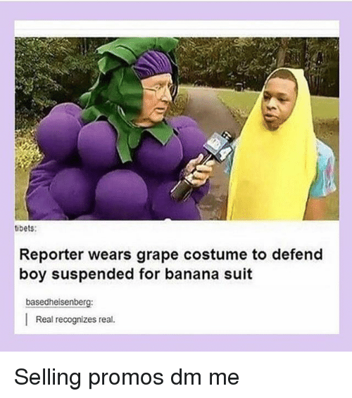 Memes, Banana, and Boy: tibets:  Reporter wears grape costume to defend  boy suspended for banana suit  basedheisenberg:  Real recognizes real. Selling promos dm me
