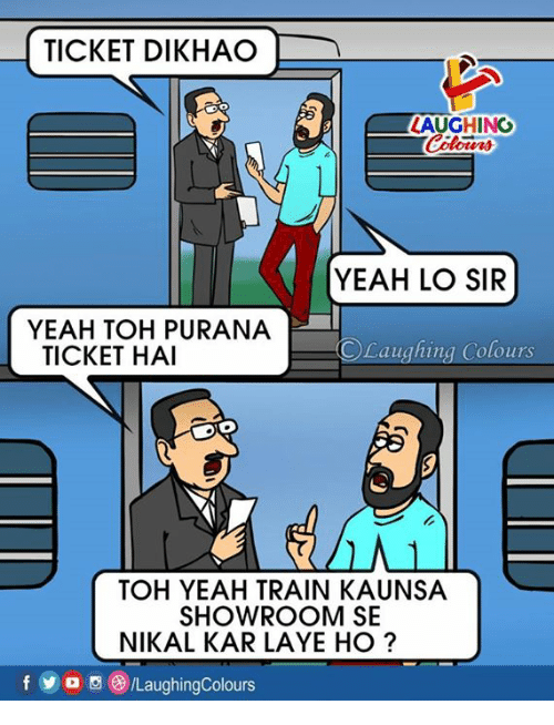 Yeah, Train, and Indianpeoplefacebook: TICKET DIKHAO  LAUGHING  ra  YEAH LO SIR  YEAH TOH PURANA  TICKET HAI  ©Laughing Colours  TOH YEAH TRAIN KAUNSA  SHOWROOM S  NIKAL KAR LAYE HO?  f o /LaughingColours