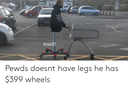 Tictac20 Pewds Doesnt Have Legs He Has $399 Wheels | Wheels