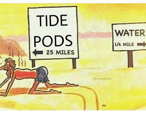 Memes, Water, and 🤖: TIDE  PODS  WATER  /4 MILE  25 MILES  estupidcrocs