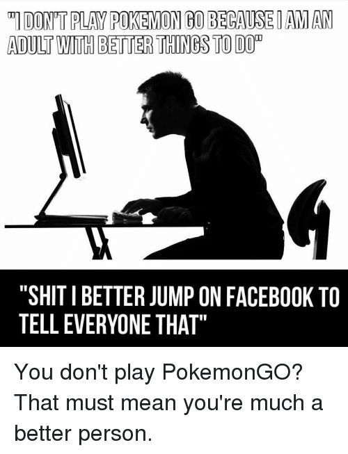TIDONTPLAM POKEMON GO BECAUSE AMAN ADULT WITH BETTER