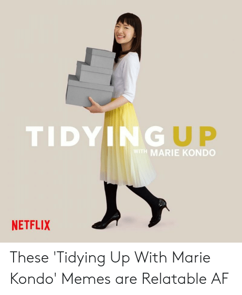 Af, Memes, and Netflix: TIDYINGUP  WITH MARIE KONDO  NETFLIX These 'Tidying Up With Marie Kondo' Memes are Relatable AF