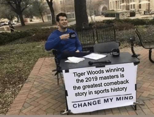 Sports, Tiger Woods, and History: Tiger Woods winning  the 2019 masters is  the greatest comebaclk  story in sports history  CHANGE MY MIND