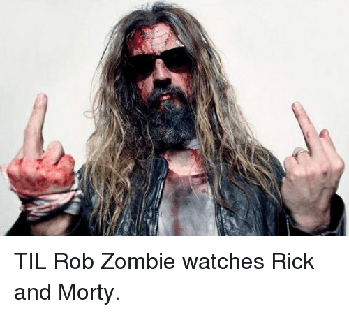 til rob zombie watches rick and morty 2513011 search rob zombie memes memes on me me