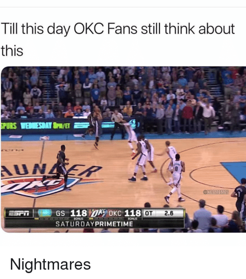 Sports, Day, and Think: Till this day OKC Fans still think about  this  OT2.6  SATURDAYPRIMETIME Nightmares