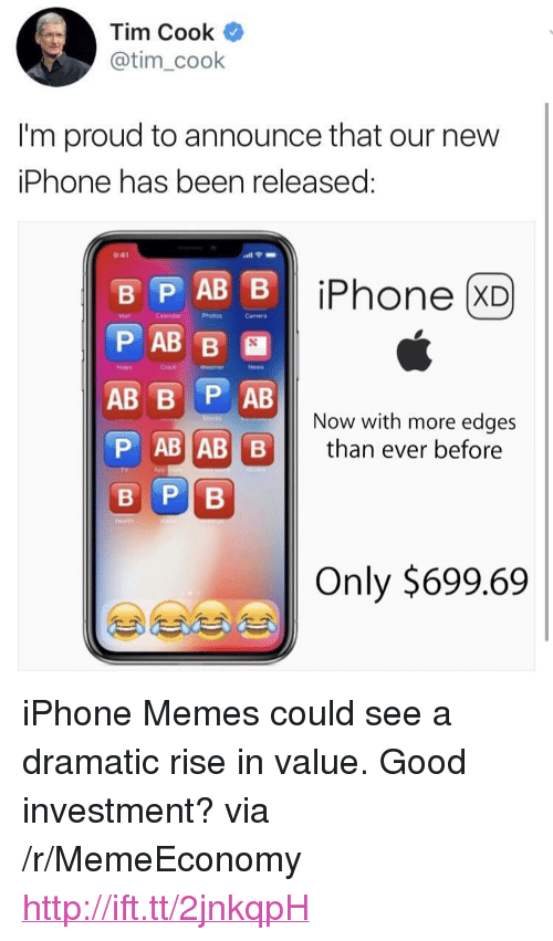 """Iphone, Memes, and News: Tim Cook  @tim_cook  Im proud to announce that our new  iPhone has been released  9:41  iPhone (XD  Mad  Photos  Camera  Cinck  News  Now with more edges  than ever before  P AB AB B  Only $699.69 <p>iPhone Memes could see a dramatic rise in value. Good investment? via /r/MemeEconomy <a href=""""http://ift.tt/2jnkqpH"""">http://ift.tt/2jnkqpH</a></p>"""