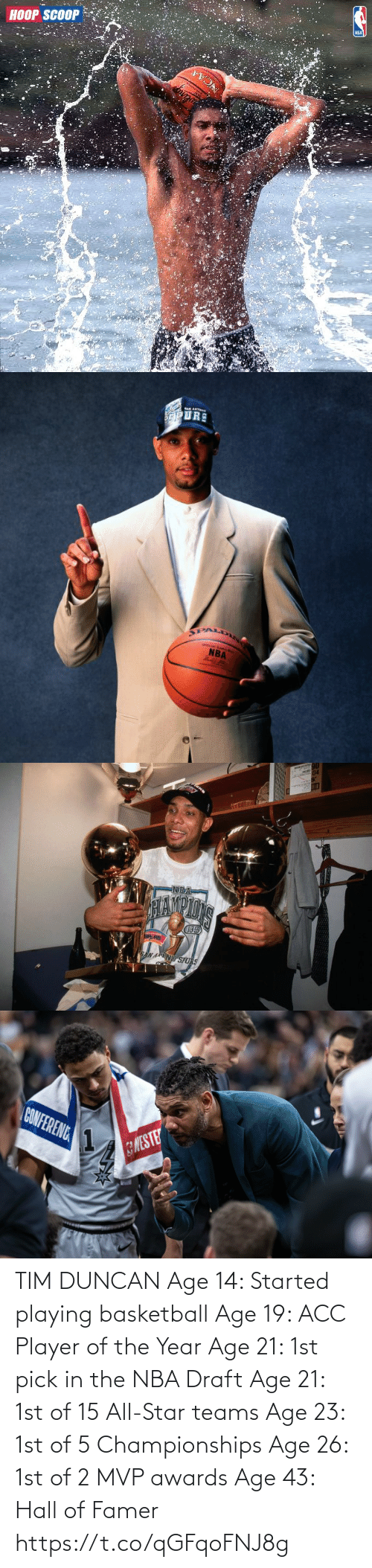 All Star, Basketball, and Memes: TIM DUNCAN  Age 14: Started playing basketball Age 19: ACC Player of the Year Age 21: 1st pick in the NBA Draft Age 21: 1st of 15 All-Star teams Age 23: 1st of 5 Championships Age 26: 1st of 2 MVP awards Age 43: Hall of Famer https://t.co/qGFqoFNJ8g